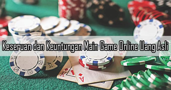 Keseruan dan Keuntungan Main Game Online Uang Asli