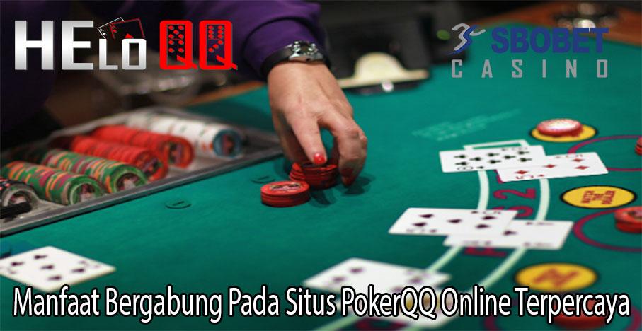 Manfaat Bergabung Pada Situs PokerQQ Online Terpercaya