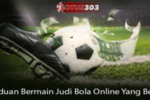 Panduan Bermain Judi Bola Online Yang Benar
