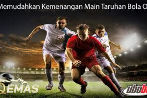 Trik Memudahkan Kemenangan Main Taruhan Bola Online